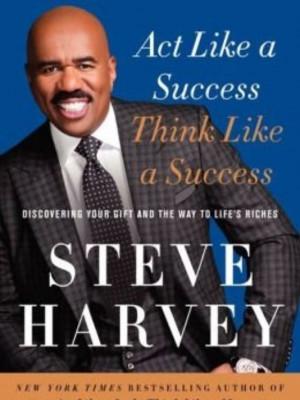 "Steve Harvey's ""Act Like a Success, Think Like a Success"" is the ..."