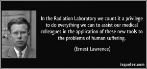 In the Radiation Laboratory we count it a privilege to do everything ...