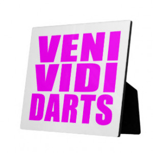 Funny Girl Darts Players Quotes : Veni Vidi Darts Display Plaque