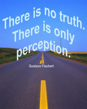 Perception Quotes And Sayings: There Is No Truth And There Isonly ...