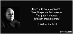 lived with deep roots once: Have I forgotten their ways — The ...