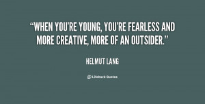 quote Helmut Lang when youre young youre fearless and more 23625 png
