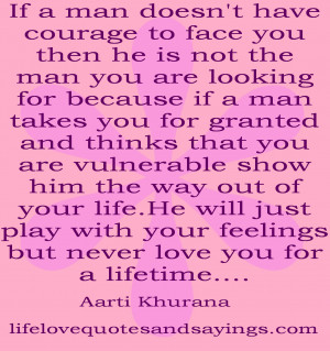 If a man doesn't have courage to face you then he is not the man you ...