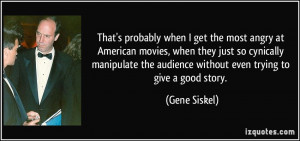 American movies, when they just so cynically manipulate the audience ...
