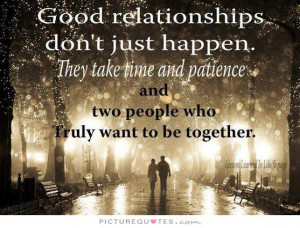 Good relationships don't just happen. They take time and patience and ...