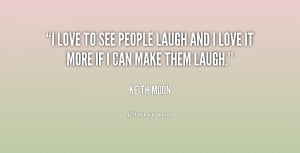 ... to see people laugh and I love it more if I can make them laugh