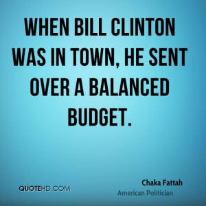 When Bill Clinton was in town, he sent over a balanced budget.