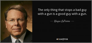 ... only thing that stops a bad guy with a gun is a good guy with a gun