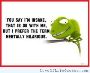 You say I'm insane