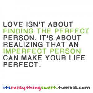 Love isn't about finding the perfect person. It's about realizing ...