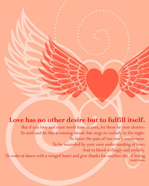 Love has no other desire but to fulfill itself. To melt and be like a ...