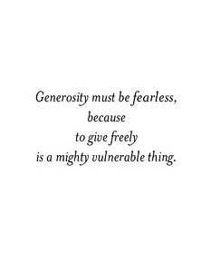 love this quote on generosity. it is true, you always put yourself out ...