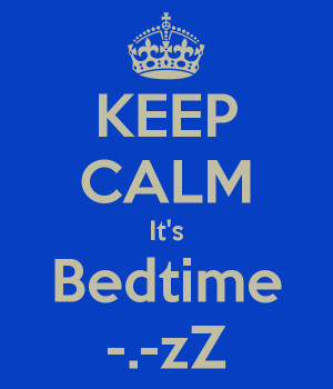 KEEP CALM It's Bedtime -.-zZ