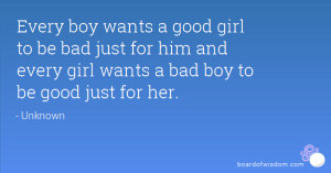 wants a good girl to be bad just for him and every girl wants a bad ...