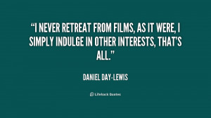 never retreat from films, as it were, I simply indulge in other ...