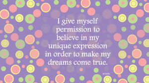 ... to believe in my unique expression in order to make my dreams