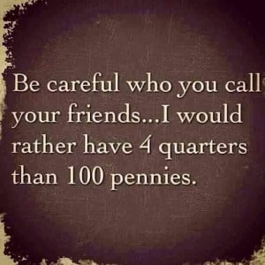 Be careful who you call your friend