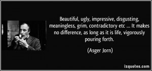 Beautiful, ugly, impressive, disgusting, meaningless, grim ...