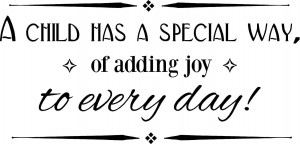 Child Has A Special Way Of Adding Joy To Every Day - Children Quote