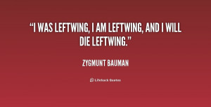 quote-Zygmunt-Bauman-i-was-leftwing-i-am-leftwing-and-172850.png