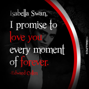 Edward Cullen I Promise To Love You Twilight Eclipse Quote Picture