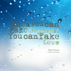 Quotes Picture: when you can fake beeeeeep! you can fake love