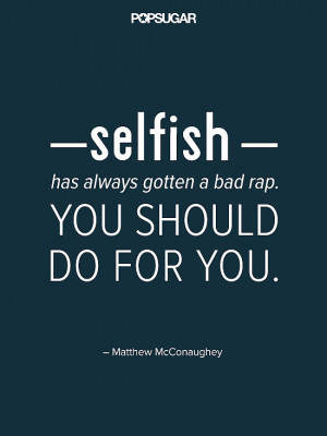 Matthew McConaughey embraces a little selfishness.