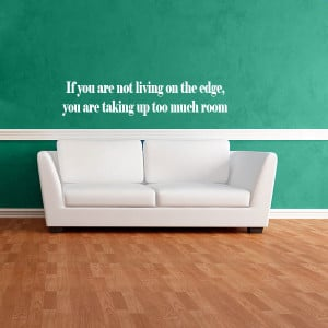... living on the edge, you are taking up too much room quote wall decal