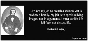 it's not my job to preach a sermon. Art is anyhow a homily. My job is ...