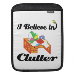 ... funny sayings believe believe in clutter hoarder hoarding messy