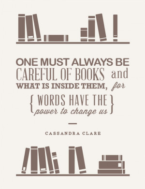One must always be careful of books, and what is inside them, for ...