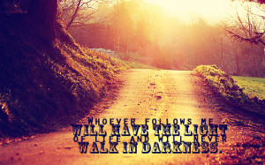 Whoever follows me will have the light of life and will never walk in ...