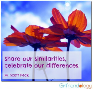 Share our similarities, celebrate our differences. (Celebrate our ...