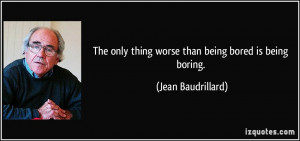 quote-the-only-thing-worse-than-being-bored-is-being-boring-jean ...