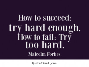 """How to succeed: try hard enough. How to fail: Try too hard. """""""