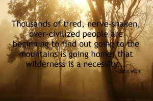 Wilderness is a necessity ~ John Muir