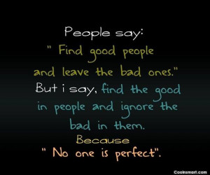 """Perfection Quote: People say: """"Find good people and leave..."""