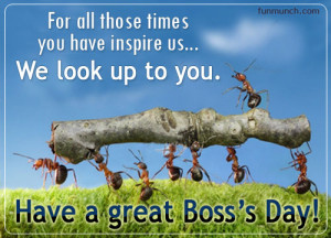 ... You Have Inspire Us, We Look Up To You. Have A Great Boss's Day
