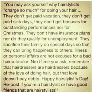 Great hair stylist quote! very true. most of us live on tips. (Me ...