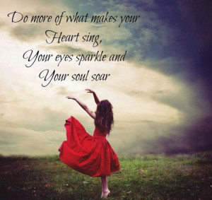 do what makes your soul soar.