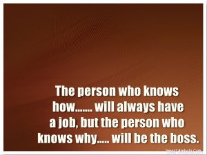 The person who knows how……. will always have a job, but the person ...