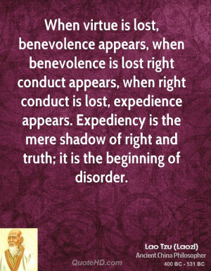 When virtue is lost, benevolence appears, when benevolence is lost ...