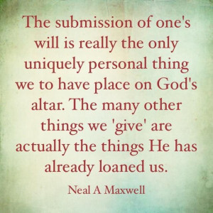One of my favorite quotes and talks of Neil A. Maxwell.