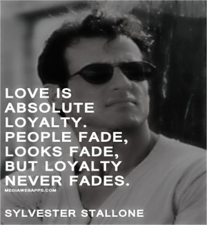 Love is absolute loyalty. People fade, looks fade, but loyalty never ...