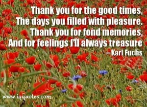 Thank you for the good times, The days you filled with pleasure. Thank ...