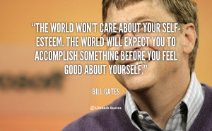 quote-Bill-Gates-the-world-wont-care-about-your-self-esteem-106137.png