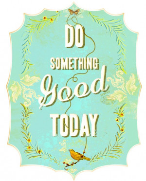 Poster> Do something good today! #quote #taolife