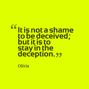 ... -is-not-a-shame-to-be-deceived-but-it-is-to-stay-in-the-deception.png