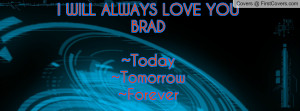 will always love youbrad~today~tomorrow~forever , Pictures