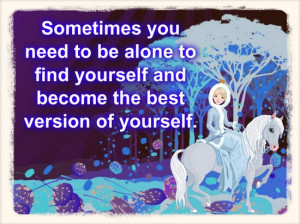 ... to be alone to find yourself and become the best version of yourself